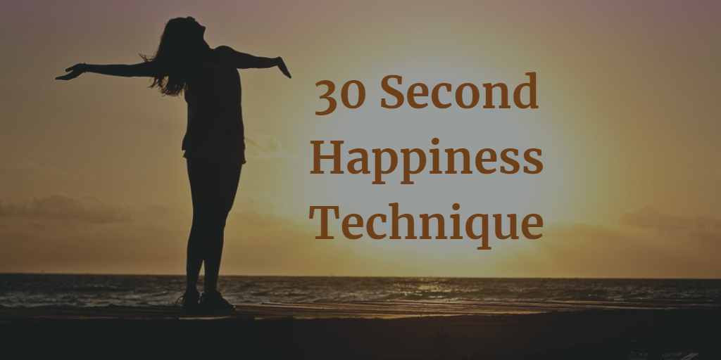 30 Second Happiness Technique
