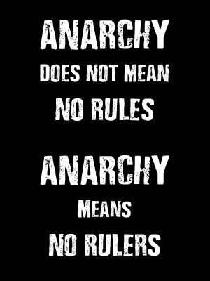 Anarchy Does Not Mean No Rules - Anarchy Means No Rulers